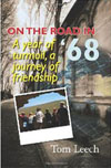 ON THE ROAD IN '68 A Year of Turmoil, A Journey of Friendship by Tom Leech